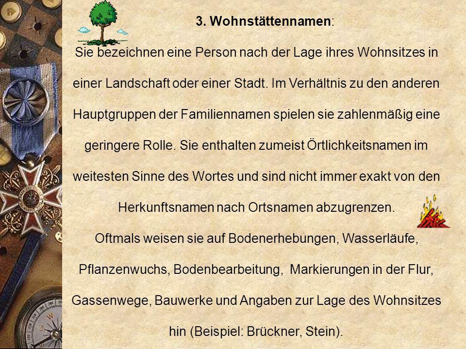 1. Namen nach der Stammeszugehörigkeit, einem Land oder einer Landschaft, Beispiel: Bayer, Franke, Friese, Hess, etc.. 2. Herkunftsnamen nach Ortsname