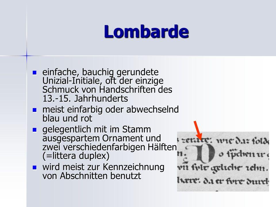 Lombarde einfache, bauchig gerundete Unizial-Initiale, oft der einzige Schmuck von Handschriften des 13.-15. Jahrhunderts einfache, bauchig gerundete