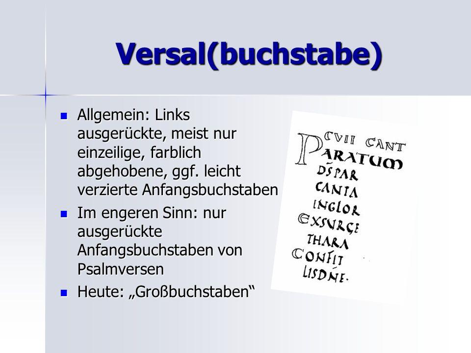 Versal(buchstabe) Allgemein: Links ausgerückte, meist nur einzeilige, farblich abgehobene, ggf. leicht verzierte Anfangsbuchstaben Allgemein: Links au