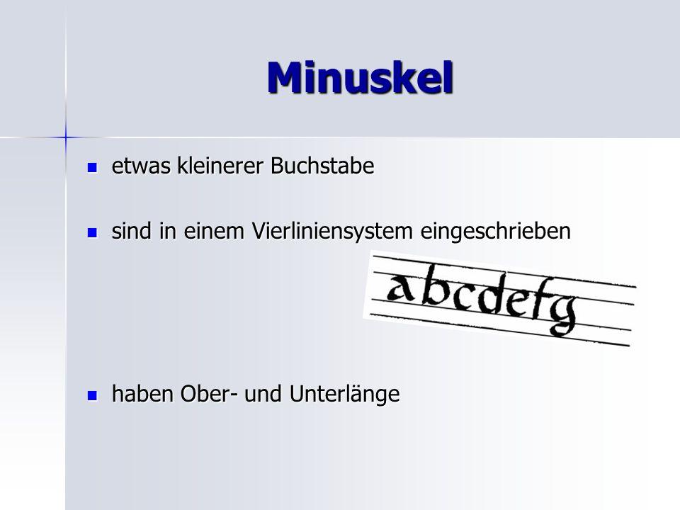 Minuskel etwas kleinerer Buchstabe etwas kleinerer Buchstabe sind in einem Vierliniensystem eingeschrieben sind in einem Vierliniensystem eingeschrieb