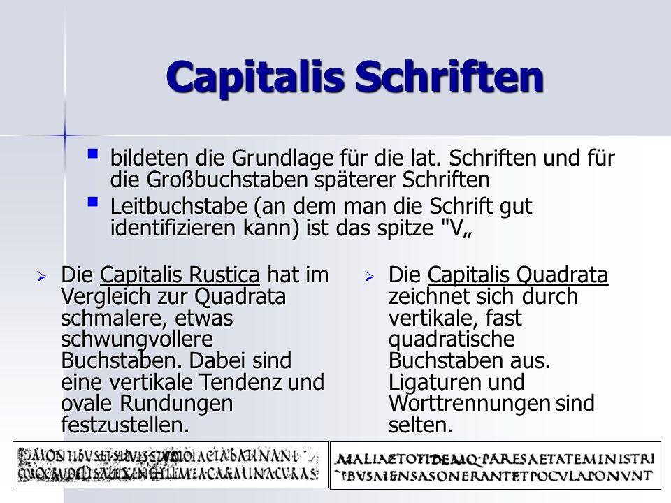 Capitalis Schriften bildeten die Grundlage für die lat. Schriften und für die Großbuchstaben späterer Schriften bildeten die Grundlage für die lat. Sc
