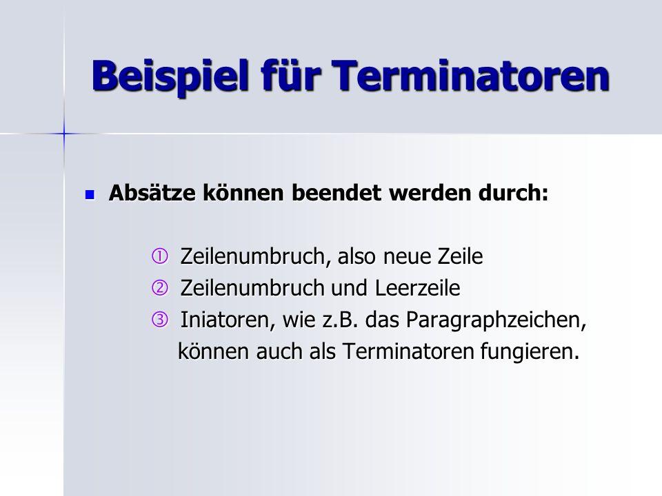 Beispiel für Terminatoren Absätze können beendet werden durch: Absätze können beendet werden durch: Zeilenumbruch, also neue Zeile Zeilenumbruch, also