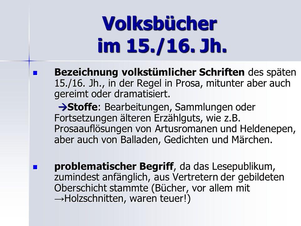 Volksbücher im 15./16. Jh. Bezeichnung volkstümlicher Schriften des späten 15./16. Jh., in der Regel in Prosa, mitunter aber auch gereimt oder dramati