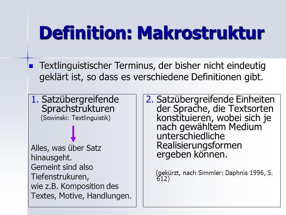 Definition: Makrostruktur 1. 1.Satzübergreifende Sprachstrukturen (Sowinski: Textlinguistik) Alles, was über Satz hinausgeht. Gemeint sind also Tiefen