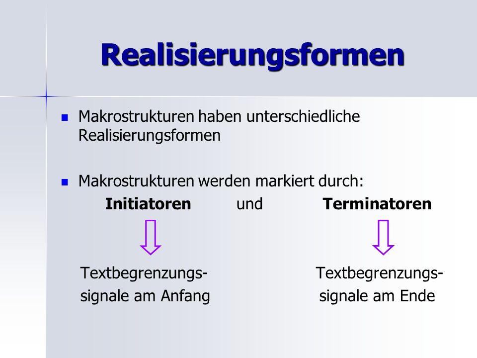 Realisierungsformen Makrostrukturen haben unterschiedliche Realisierungsformen Makrostrukturen werden markiert durch: Initiatoren und Terminatoren Tex