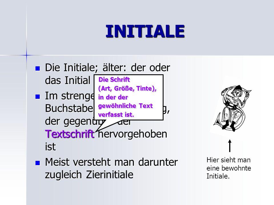 Initialgruppe Etwa gleichberechtigte, hervorgehobene Zierbuchstaben am Anfang eines Textes.