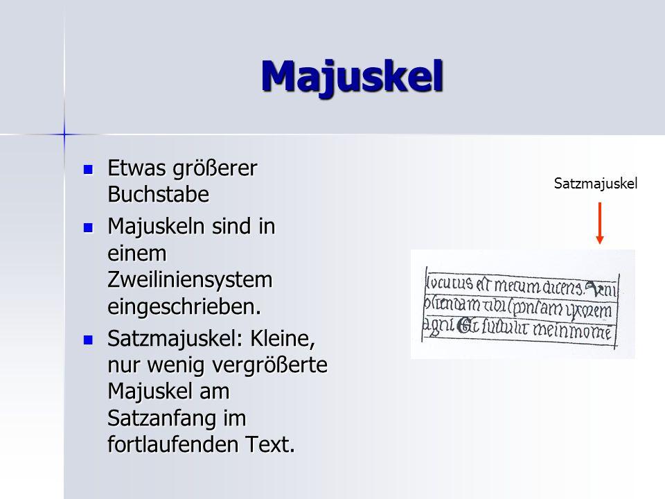 Majuskel Etwas größerer Buchstabe Etwas größerer Buchstabe Majuskeln sind in einem Zweiliniensystem eingeschrieben. Majuskeln sind in einem Zweilinien