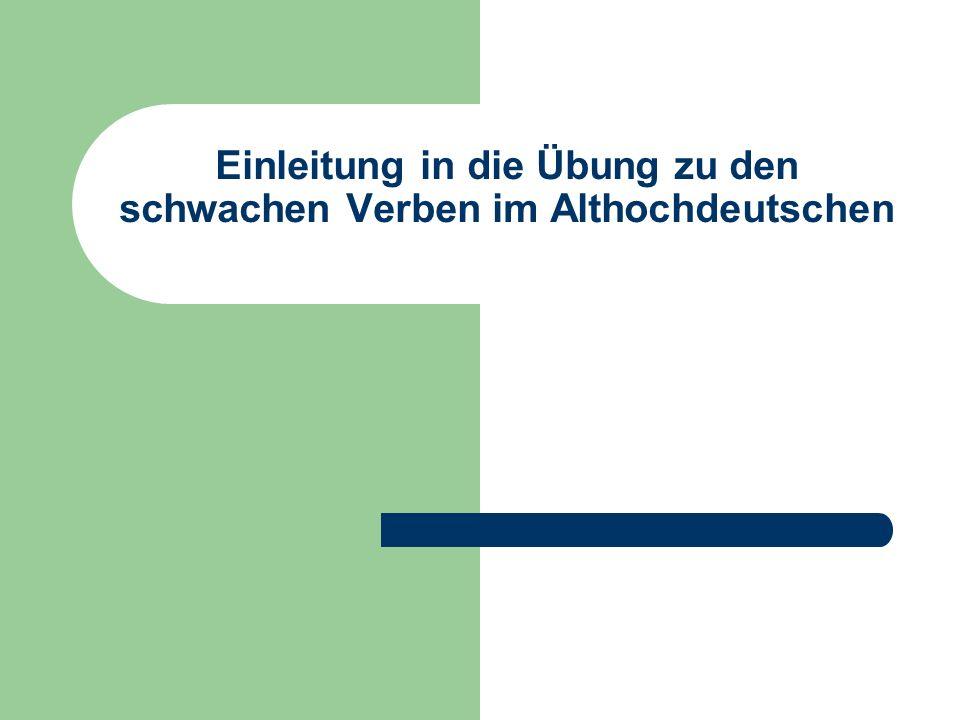 Einleitung in die Übung zu den schwachen Verben im Althochdeutschen