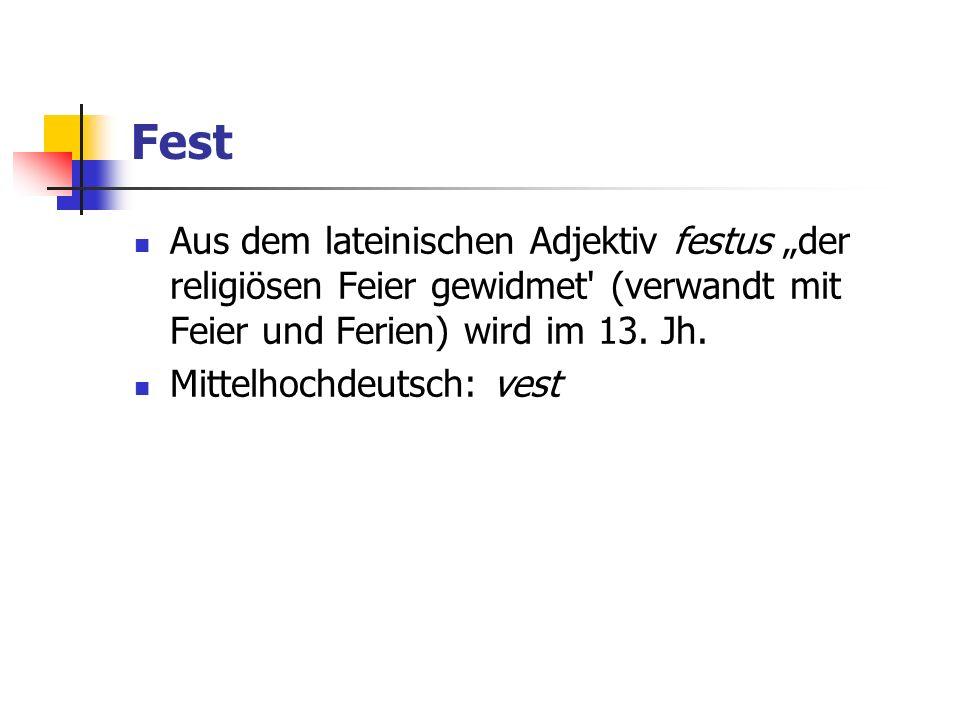 Fest Aus dem lateinischen Adjektiv festus der religiösen Feier gewidmet' (verwandt mit Feier und Ferien) wird im 13. Jh. Mittelhochdeutsch: vest
