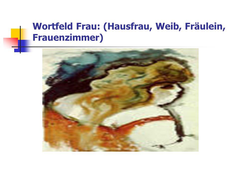 Wortfeld Frau: (Hausfrau, Weib, Fräulein, Frauenzimmer)