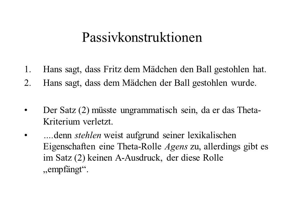 Passivkonstruktionen 1.Hans sagt, dass Fritz dem Mädchen den Ball gestohlen hat. 2.Hans sagt, dass dem Mädchen der Ball gestohlen wurde. Der Satz (2)