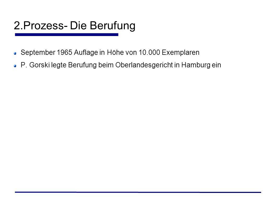 2.Prozess- Die Berufung September 1965 Auflage in Höhe von 10.000 Exemplaren P. Gorski legte Berufung beim Oberlandesgericht in Hamburg ein
