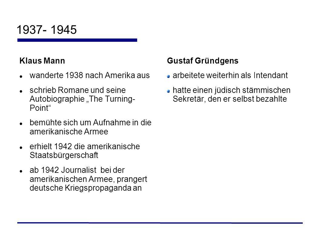 1937- 1945 Klaus Mann wanderte 1938 nach Amerika aus schrieb Romane und seine Autobiographie The Turning- Point bemühte sich um Aufnahme in die amerik