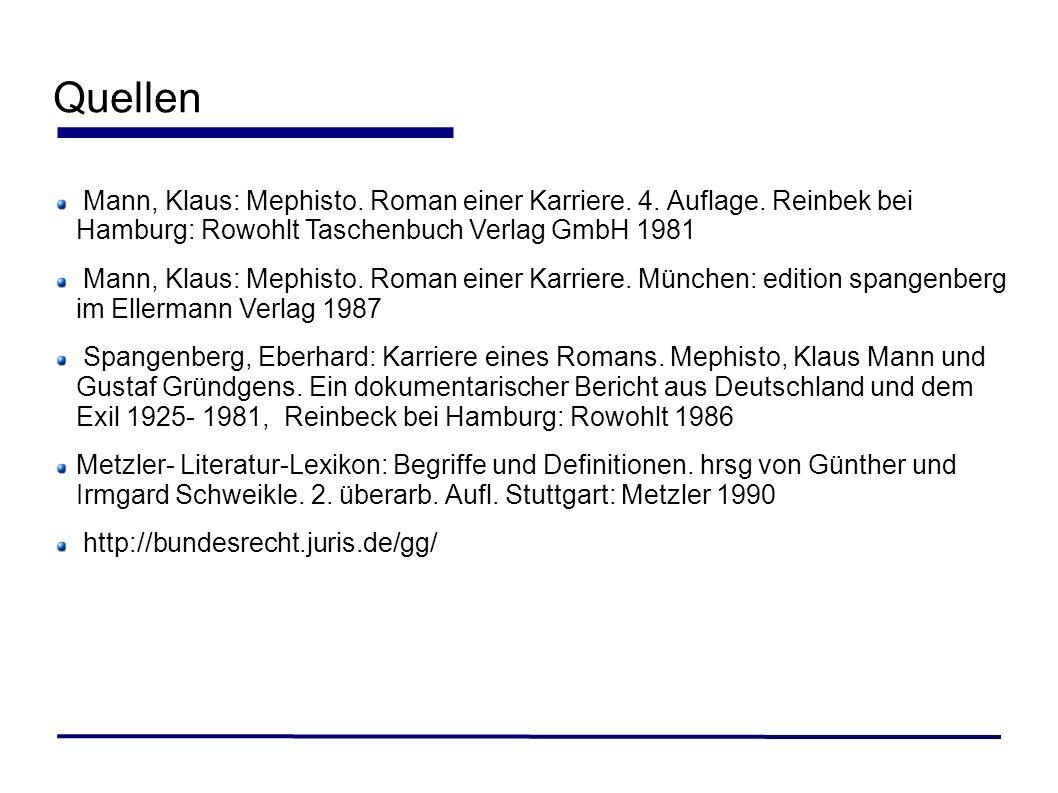 Quellen Mann, Klaus: Mephisto. Roman einer Karriere. 4. Auflage. Reinbek bei Hamburg: Rowohlt Taschenbuch Verlag GmbH 1981 Mann, Klaus: Mephisto. Roma