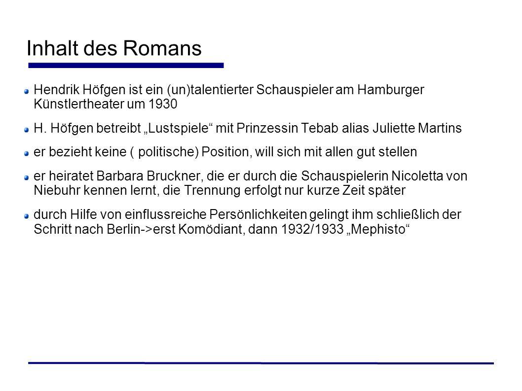 Inhalt des Romans Hendrik Höfgen ist ein (un)talentierter Schauspieler am Hamburger Künstlertheater um 1930 H. Höfgen betreibt Lustspiele mit Prinzess