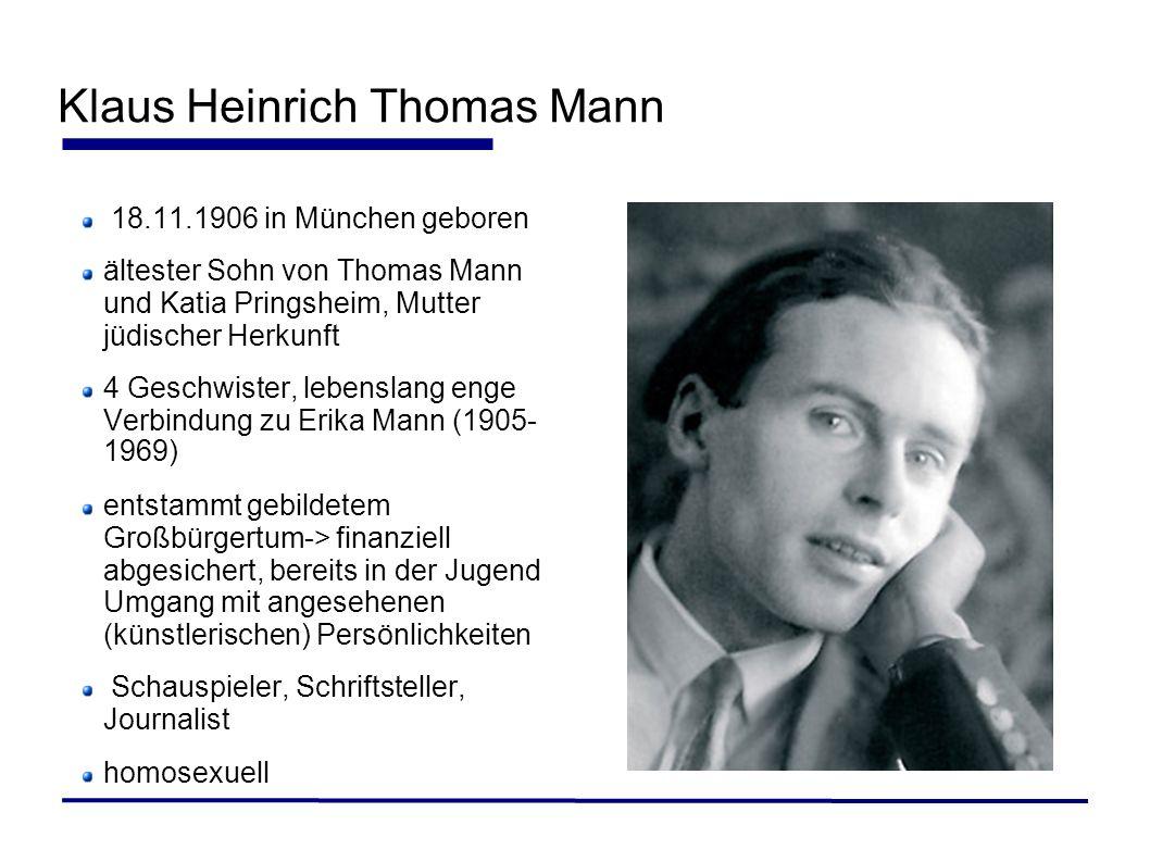 Klaus Heinrich Thomas Mann 18.11.1906 in München geboren ältester Sohn von Thomas Mann und Katia Pringsheim, Mutter jüdischer Herkunft 4 Geschwister,