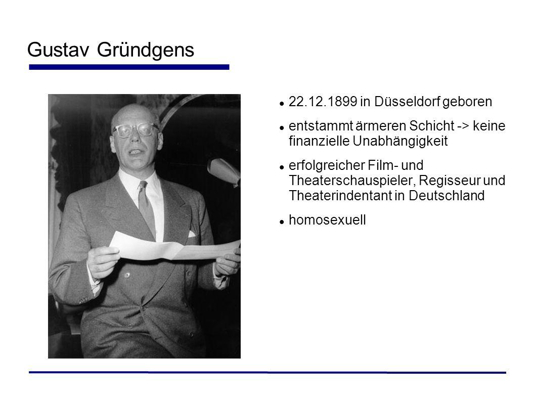 Gustav Gründgens 22.12.1899 in Düsseldorf geboren entstammt ärmeren Schicht -> keine finanzielle Unabhängigkeit erfolgreicher Film- und Theaterschausp