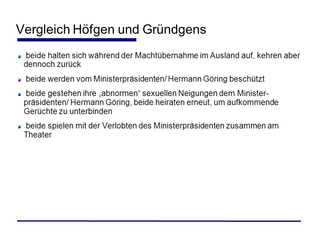 Vergleich Höfgen und Gründgens beide halten sich während der Machtübernahme im Ausland auf, kehren aber dennoch zurück beide werden vom Ministerpräsid