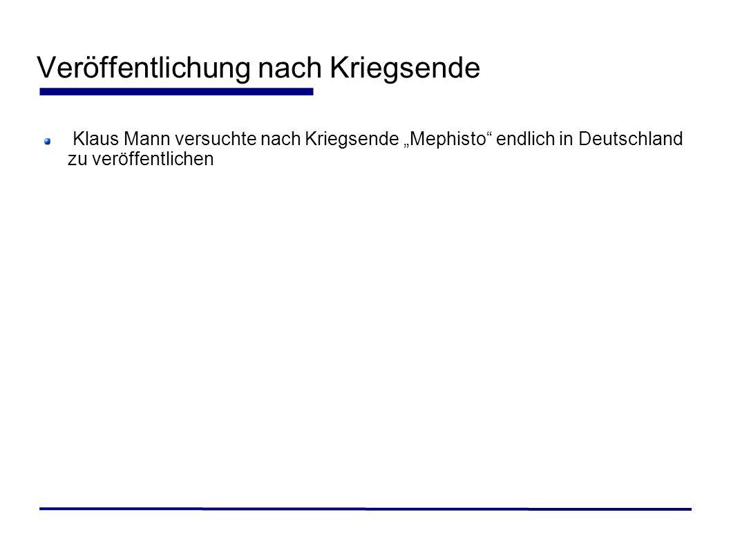 Klaus Mann versuchte nach Kriegsende Mephisto endlich in Deutschland zu veröffentlichen
