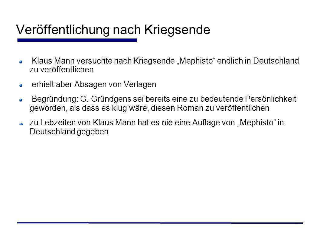 Veröffentlichung nach Kriegsende Klaus Mann versuchte nach Kriegsende Mephisto endlich in Deutschland zu veröffentlichen erhielt aber Absagen von Verl