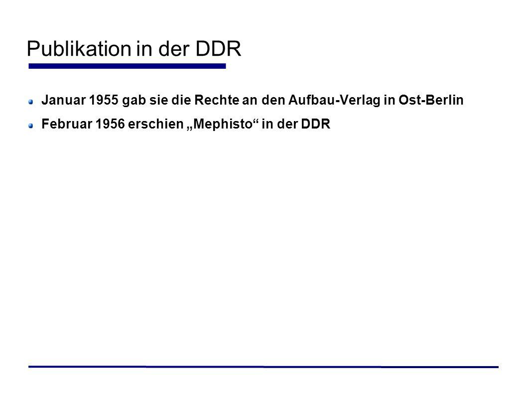 Publikation in der DDR Januar 1955 gab sie die Rechte an den Aufbau-Verlag in Ost-Berlin Februar 1956 erschien Mephisto in der DDR