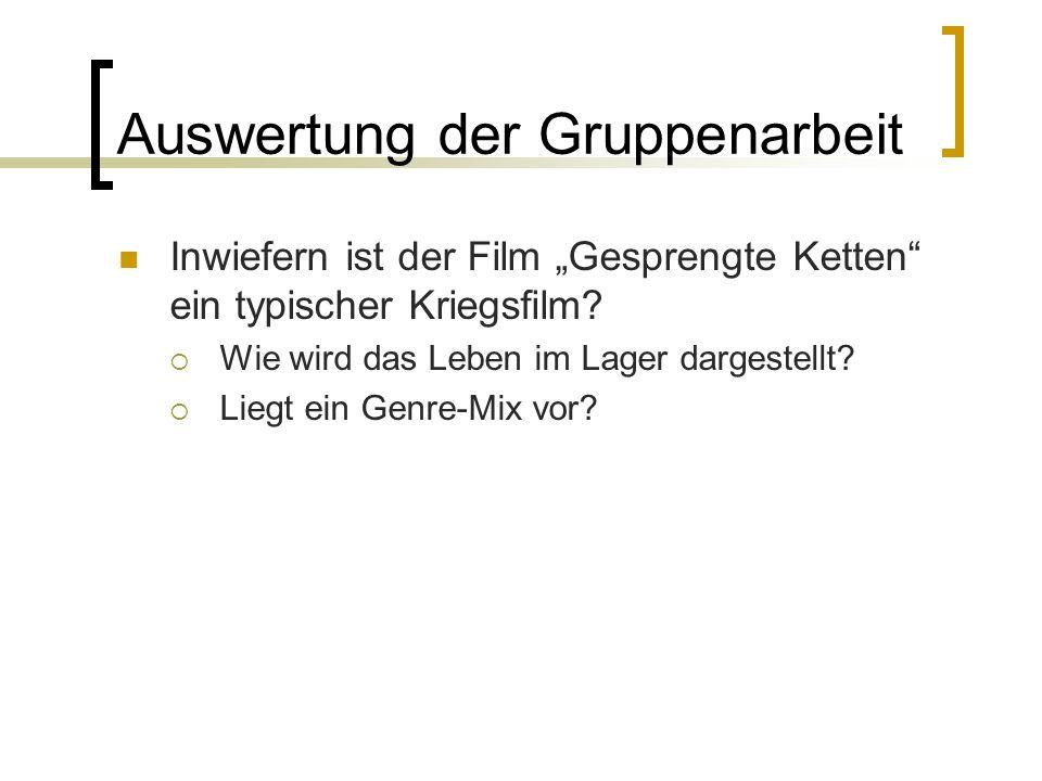 Auswertung der Gruppenarbeit Inwiefern ist der Film Gesprengte Ketten ein typischer Kriegsfilm? Wie wird das Leben im Lager dargestellt? Liegt ein Gen