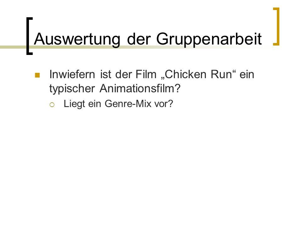 Auswertung der Gruppenarbeit Inwiefern ist der Film Chicken Run ein typischer Animationsfilm? Liegt ein Genre-Mix vor?