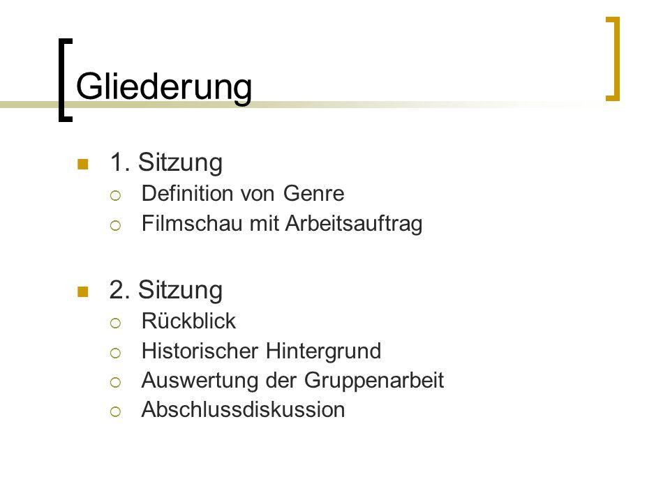 Gliederung 1. Sitzung Definition von Genre Filmschau mit Arbeitsauftrag 2. Sitzung Rückblick Historischer Hintergrund Auswertung der Gruppenarbeit Abs