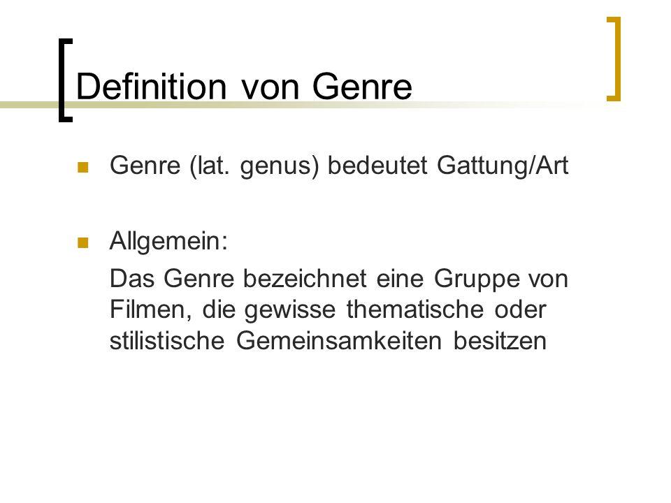 Definition von Genre Genre (lat. genus) bedeutet Gattung/Art Allgemein: Das Genre bezeichnet eine Gruppe von Filmen, die gewisse thematische oder stil