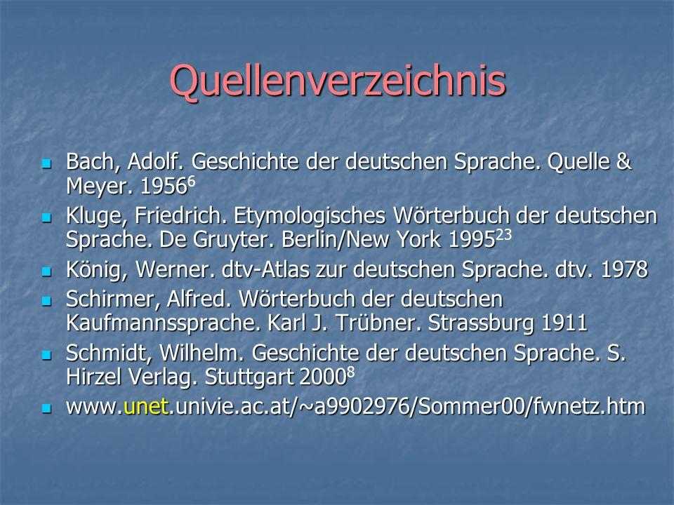 Quellenverzeichnis Bach, Adolf. Geschichte der deutschen Sprache. Quelle & Meyer. 1956 Bach, Adolf. Geschichte der deutschen Sprache. Quelle & Meyer.