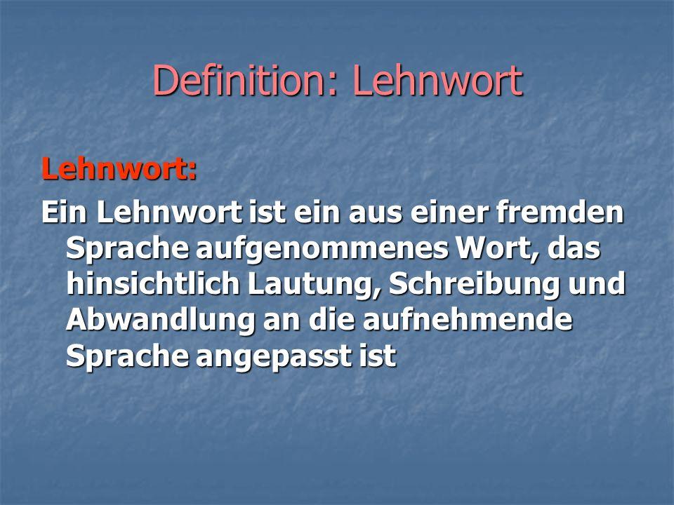 Definition: Lehnwort Lehnwort: Ein Lehnwort ist ein aus einer fremden Sprache aufgenommenes Wort, das hinsichtlich Lautung, Schreibung und Abwandlung