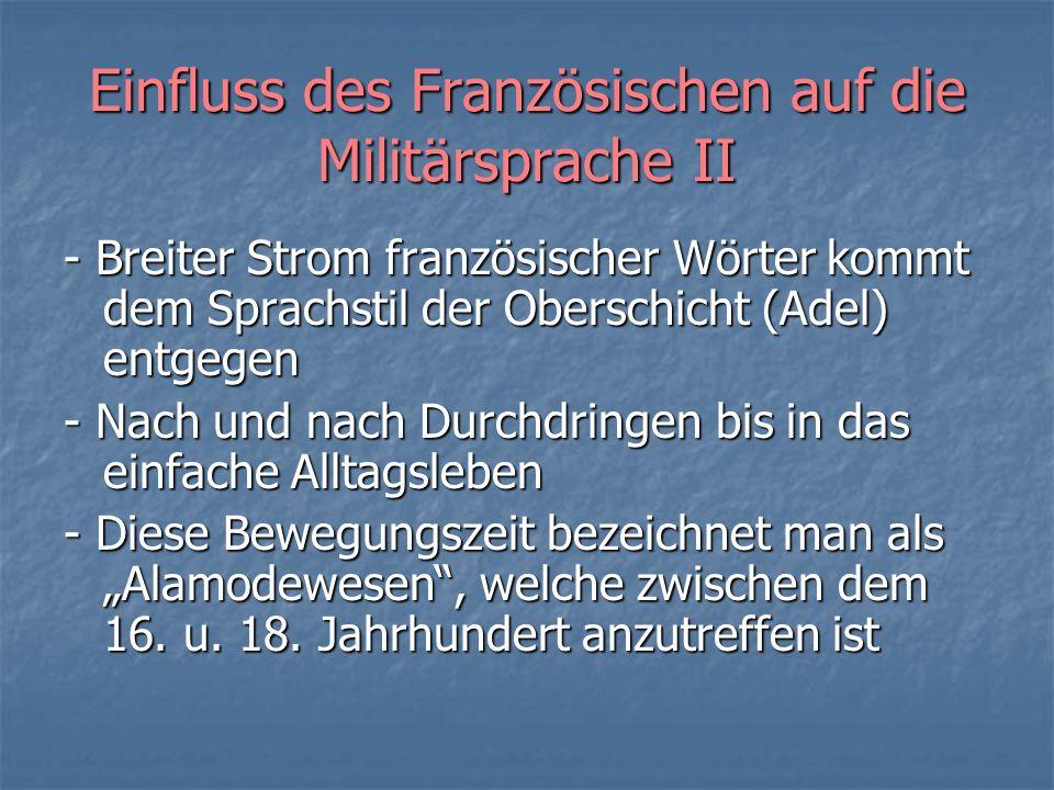 Beispiele I Folgende Beispielwörter haben einen rein französischen Ursprung: Artillerie: Geschütze, Truppengattung (17.