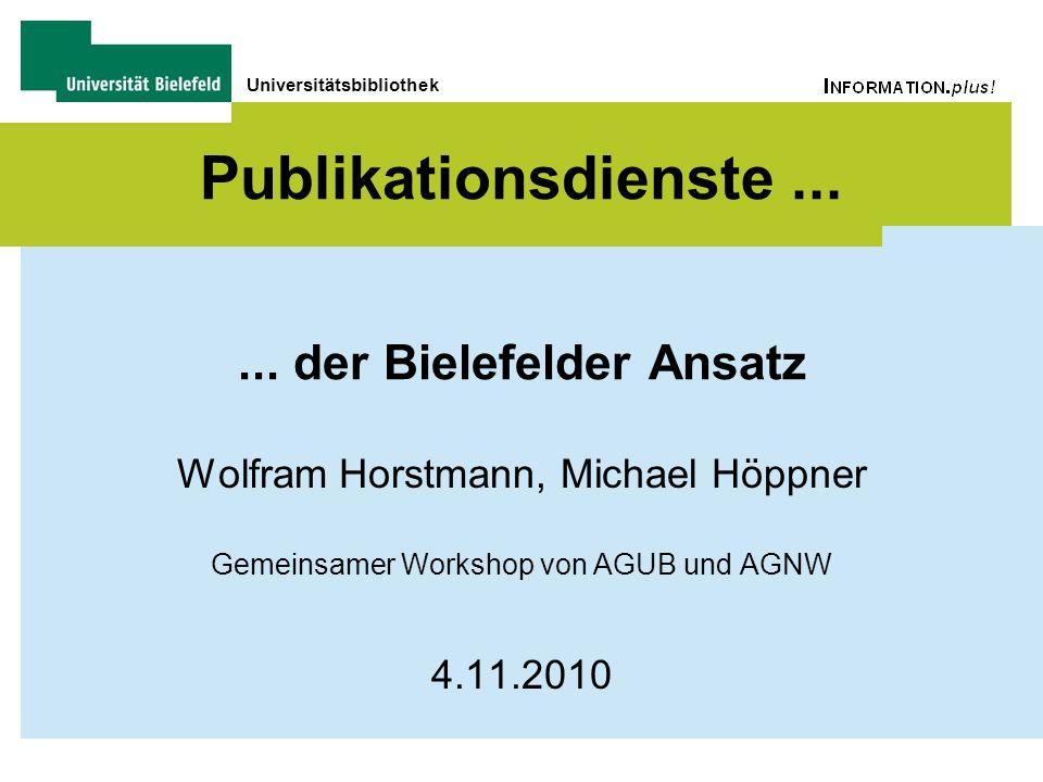 Universitätsbibliothek Publikationsdienste...... der Bielefelder Ansatz Wolfram Horstmann, Michael Höppner Gemeinsamer Workshop von AGUB und AGNW 4.11