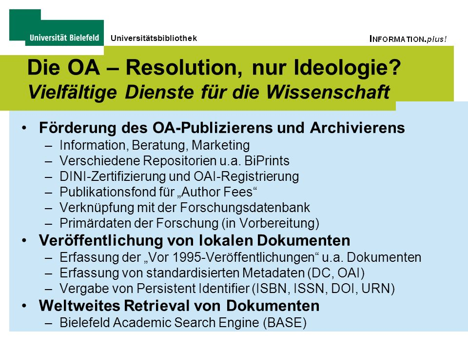 Universitätsbibliothek Die OA – Resolution, nur Ideologie? Vielfältige Dienste für die Wissenschaft Förderung des OA-Publizierens und Archivierens –In