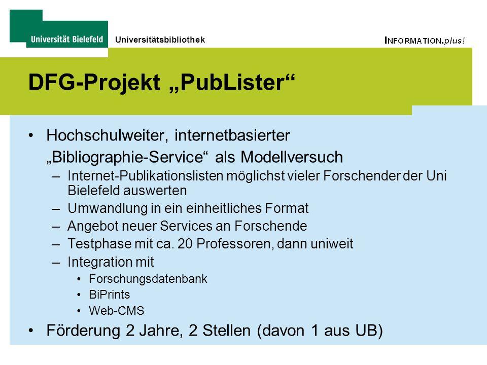 Universitätsbibliothek DFG-Projekt PubLister Hochschulweiter, internetbasierter Bibliographie-Service als Modellversuch –Internet-Publikationslisten m