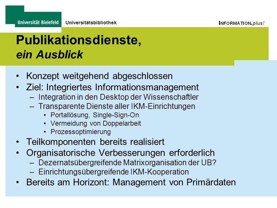 Universitätsbibliothek Publikationsdienste, ein Ausblick Konzept weitgehend abgeschlossen Ziel: Integriertes Informationsmanagement –Integration in de