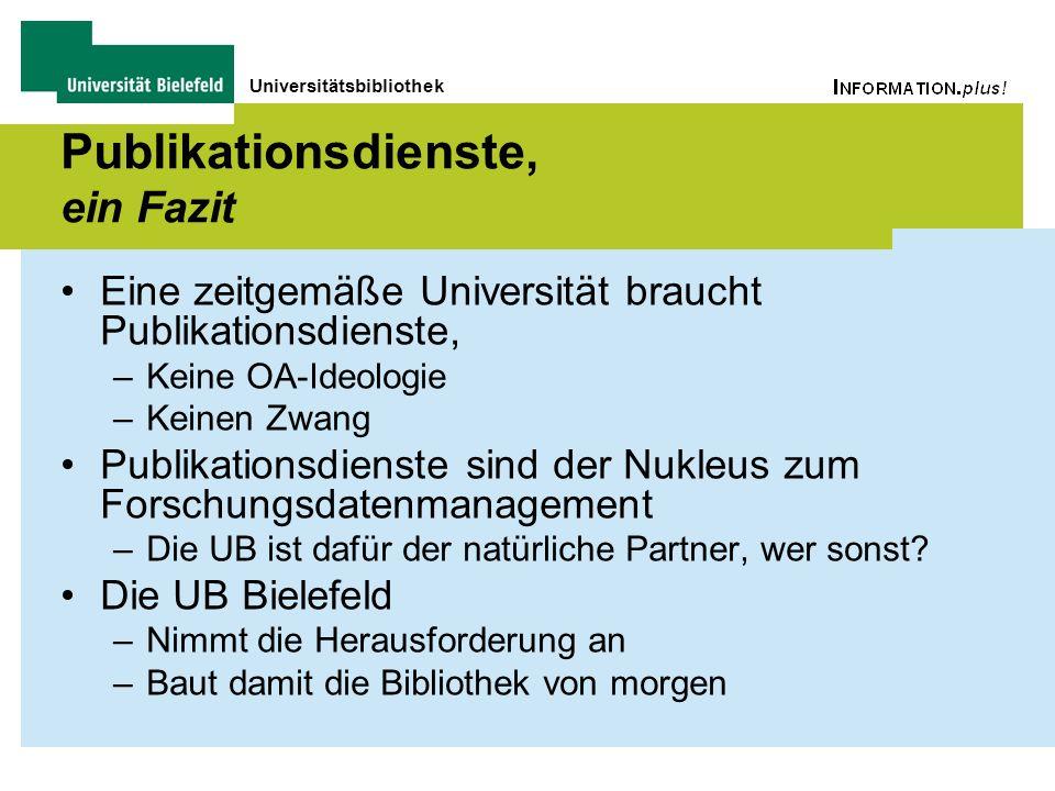 Universitätsbibliothek Publikationsdienste, ein Fazit Eine zeitgemäße Universität braucht Publikationsdienste, –Keine OA-Ideologie –Keinen Zwang Publi