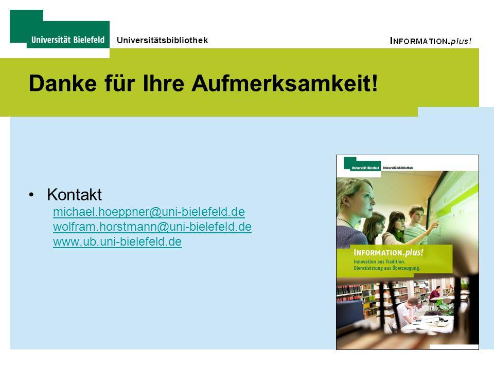 Universitätsbibliothek Danke für Ihre Aufmerksamkeit! Kontakt michael.hoeppner@uni-bielefeld.de wolfram.horstmann@uni-bielefeld.de www.ub.uni-bielefel
