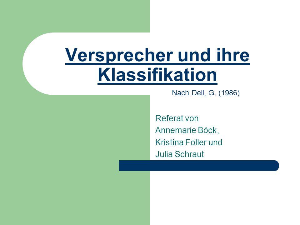 Versprecher und ihre Klassifikation Referat von Annemarie Böck, Kristina Föller und Julia Schraut Nach Dell, G. (1986)