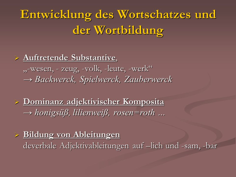 Entwicklung des Wortschatzes und der Wortbildung Auftretende Substantive, Auftretende Substantive, -wesen, - zeug, -volk, -leute, -werk Backwerck, Spi