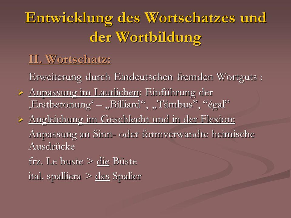 Entwicklung des Wortschatzes und der Wortbildung II. Wortschatz: Erweiterung durch Eindeutschen fremden Wortguts : Anpassung im Lautlichen: Einführung