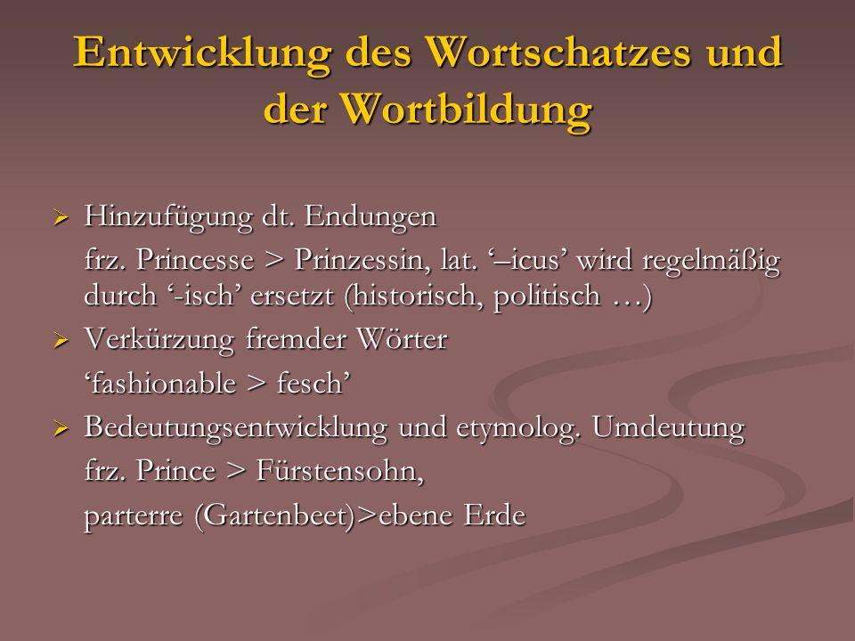 Entwicklung des Wortschatzes und der Wortbildung Hinzufügung dt. Endungen Hinzufügung dt. Endungen frz. Princesse > Prinzessin, lat. –icus wird regelm