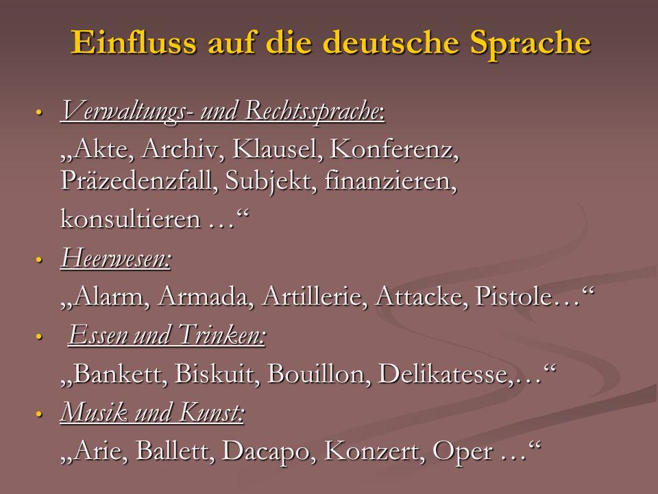 Einfluss auf die deutsche Sprache Verwaltungs- und Rechtssprache: Verwaltungs- und Rechtssprache: Akte, Archiv, Klausel, Konferenz, Präzedenzfall, Sub
