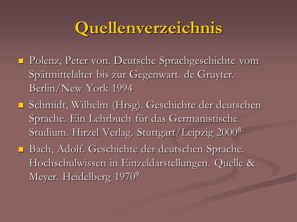 Quellenverzeichnis Polenz, Peter von. Deutsche Sprachgeschichte vom Spätmittelalter bis zur Gegenwart. de Gruyter. Berlin/New York 1994 Polenz, Peter