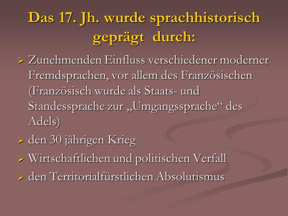 Das 17. Jh. wurde sprachhistorisch geprägt durch: Zunehmenden Einfluss verschiedener moderner Fremdsprachen, vor allem des Französischen (Französisch