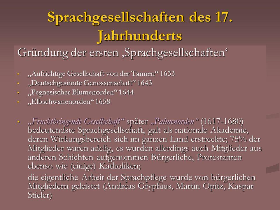 Sprachgesellschaften des 17. Jahrhunderts Gründung der ersten Sprachgesellschaften Aufrichtige Gesellschaft von der Tannen 1633 Aufrichtige Gesellscha