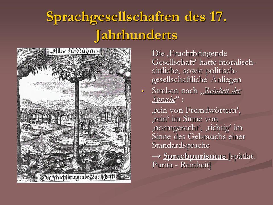 Sprachgesellschaften des 17. Jahrhunderts Die Fruchtbringende Gesellschaft hatte moralisch- sittliche, sowie politisch- gesellschaftliche Anliegen Str