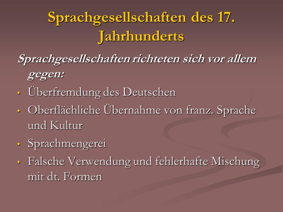 Sprachgesellschaften des 17. Jahrhunderts Sprachgesellschaften richteten sich vor allem gegen: Überfremdung des Deutschen Überfremdung des Deutschen O