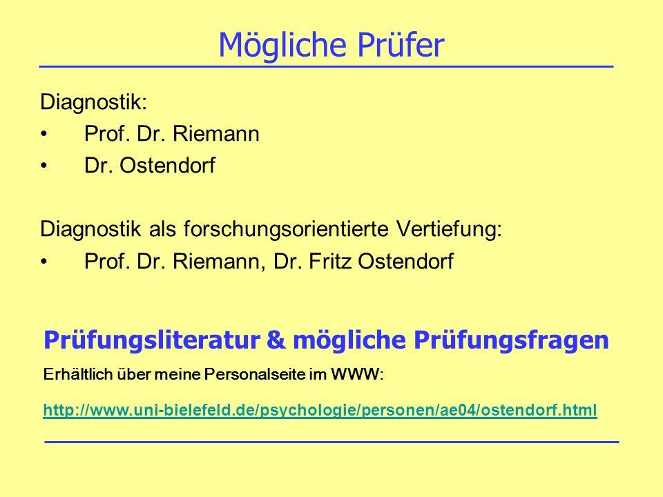 Mögliche Prüfer Diagnostik: Prof. Dr. Riemann Dr. Ostendorf Diagnostik als forschungsorientierte Vertiefung: Prof. Dr. Riemann, Dr. Fritz Ostendorf Pr