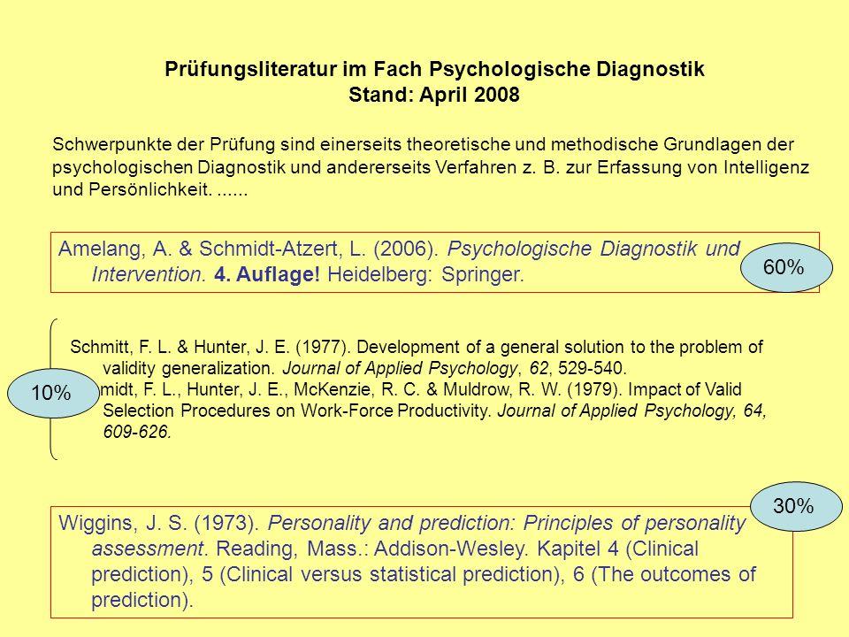 Prüfungsliteratur im Fach Psychologische Diagnostik Stand: April 2008 Schwerpunkte der Prüfung sind einerseits theoretische und methodische Grundlagen